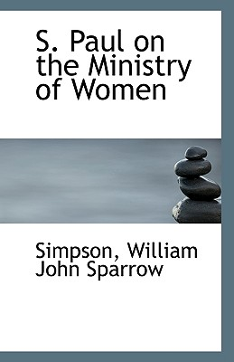 BiblioLife S. Paul on the Ministry of Women by William John Sparrow, Simpson [Paperback] at Sears.com